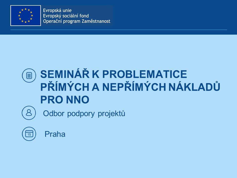 SEMINÁŘ K PROBLEMATICE PŘÍMÝCH A NEPŘÍMÝCH NÁKLADŮ PRO NNO Odbor podpory projektů Praha