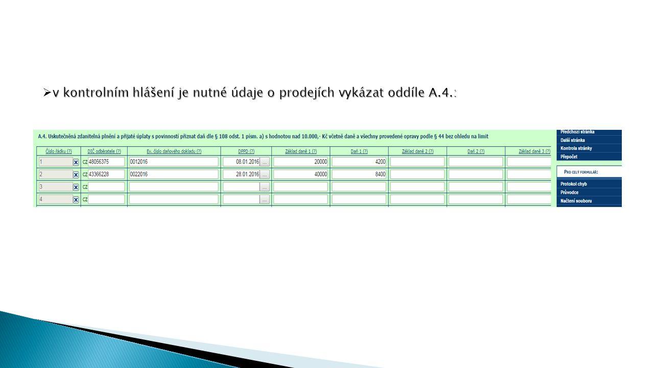 v kontrolním hlášení je nutné údaje o prodejích vykázat oddíle A.4.:  v kontrolním hlášení je nutné údaje o prodejích vykázat oddíle A.4.: