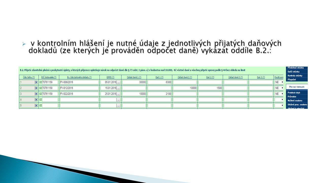 v kontrolním hlášení je nutné údaje z jednotlivých přijatých daňových dokladů (ze kterých je prováděn odpočet daně) vykázat oddíle B.2.:  v kontrolním hlášení je nutné údaje z jednotlivých přijatých daňových dokladů (ze kterých je prováděn odpočet daně) vykázat oddíle B.2.: