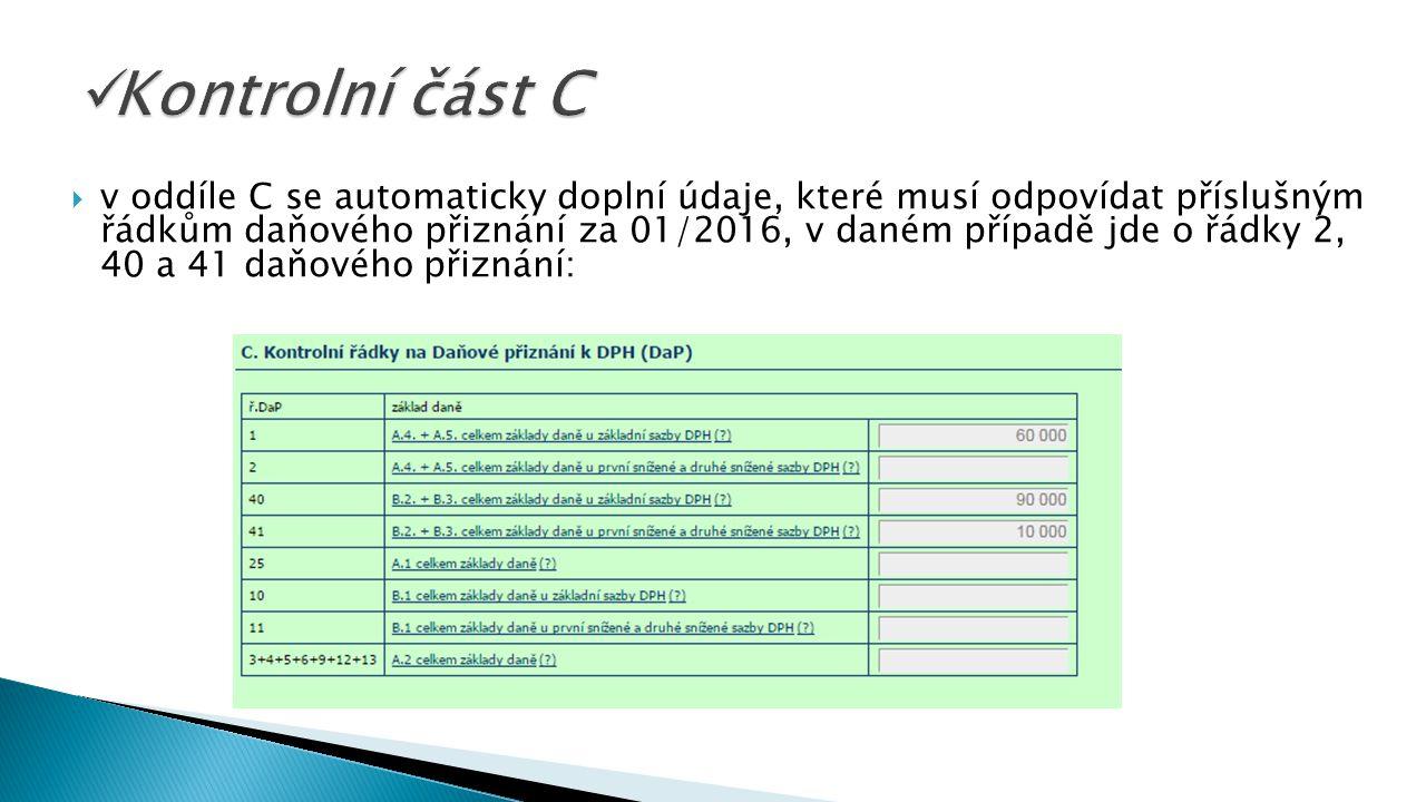  v oddíle C se automaticky doplní údaje, které musí odpovídat příslušným řádkům daňového přiznání za 01/2016, v daném případě jde o řádky 2, 40 a 41 daňového přiznání: