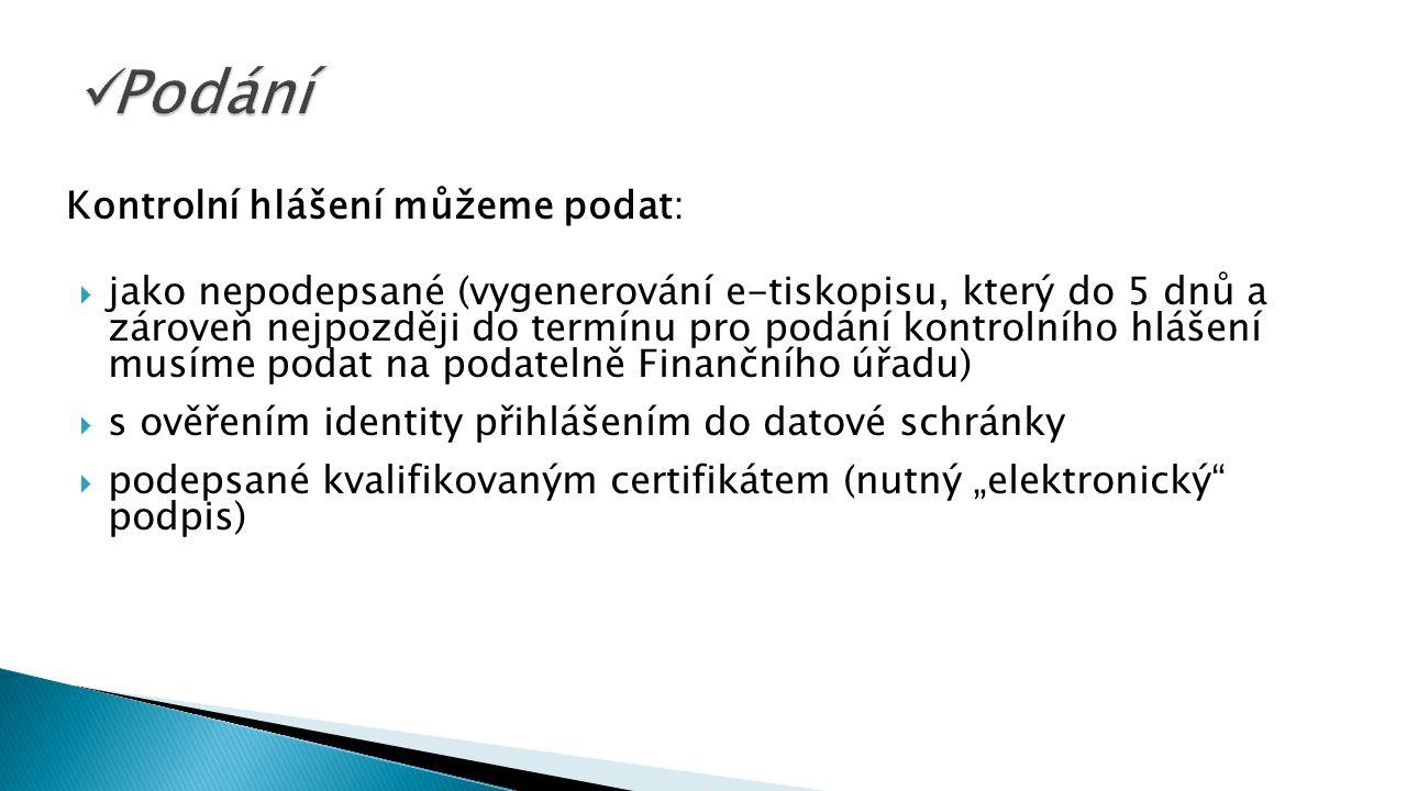 """Kontrolní hlášení můžeme podat:  jako nepodepsané (vygenerování e-tiskopisu, který do 5 dnů a zároveň nejpozději do termínu pro podání kontrolního hlášení musíme podat na podatelně Finančního úřadu)  s ověřením identity přihlášením do datové schránky  podepsané kvalifikovaným certifikátem (nutný """"elektronický podpis)"""