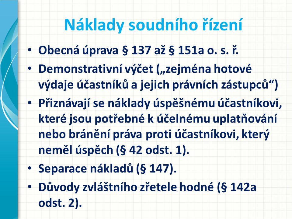 Náklady soudního řízení Obecná úprava § 137 až § 151a o.