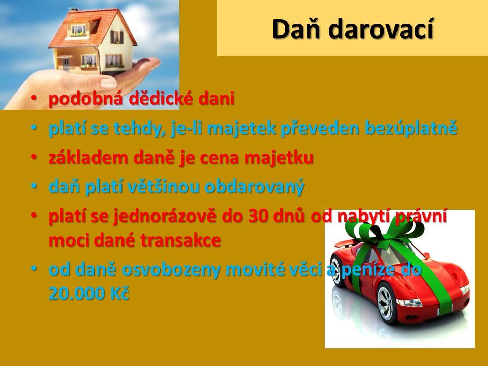 Daň darovací podobná dědické dani podobná dědické dani platí se tehdy, je-li majetek převeden bezúplatně platí se tehdy, je-li majetek převeden bezúplatně základem daně je cena majetku základem daně je cena majetku daň platí většinou obdarovaný daň platí většinou obdarovaný platí se jednorázově do 30 dnů od nabytí právní moci dané transakce platí se jednorázově do 30 dnů od nabytí právní moci dané transakce od daně osvobozeny movité věci a peníze do 20.000 Kč od daně osvobozeny movité věci a peníze do 20.000 Kč