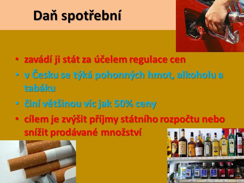 Daň spotřební Daň spotřební zavádí ji stát za účelem regulace cen zavádí ji stát za účelem regulace cen v Česku se týká pohonných hmot, alkoholu a tabáku v Česku se týká pohonných hmot, alkoholu a tabáku činí většinou víc jak 50% ceny činí většinou víc jak 50% ceny cílem je zvýšit příjmy státního rozpočtu nebo snížit prodávané množství cílem je zvýšit příjmy státního rozpočtu nebo snížit prodávané množství