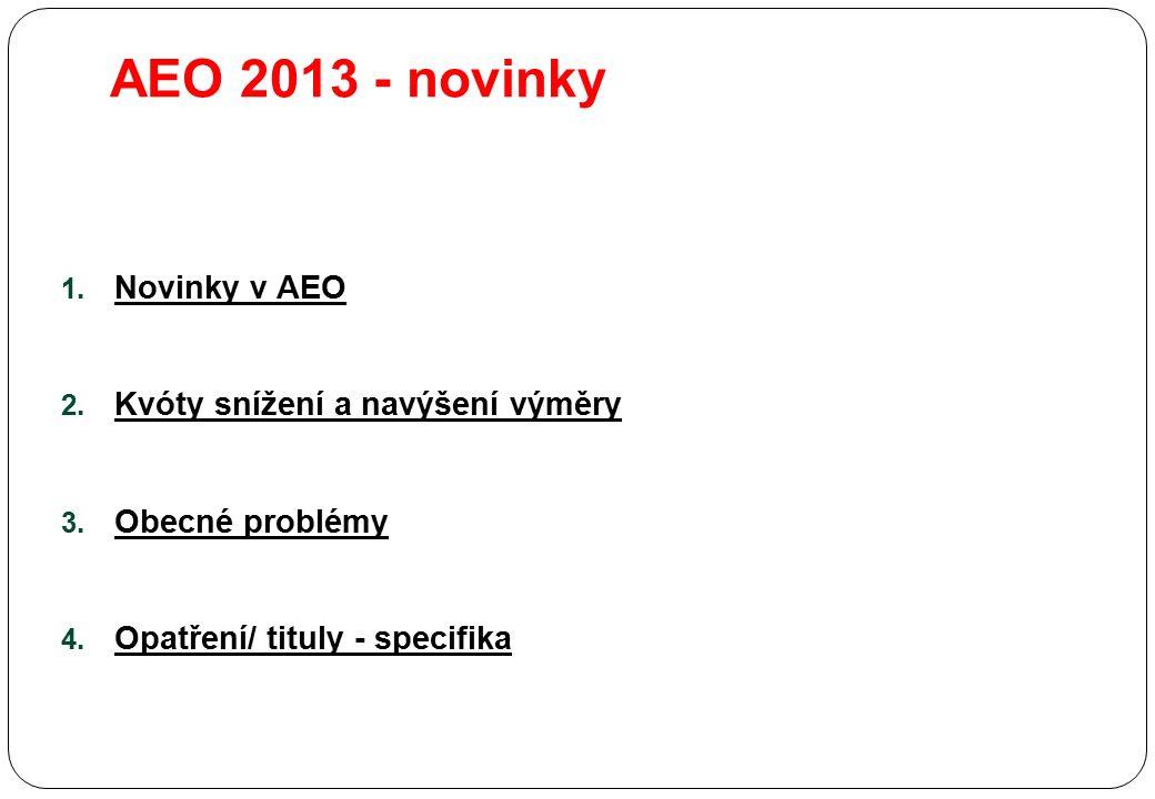 AEO 2013 - novinky 1. Novinky v AEO 2. Kvóty snížení a navýšení výměry 3. Obecné problémy 4. Opatření/ tituly - specifika