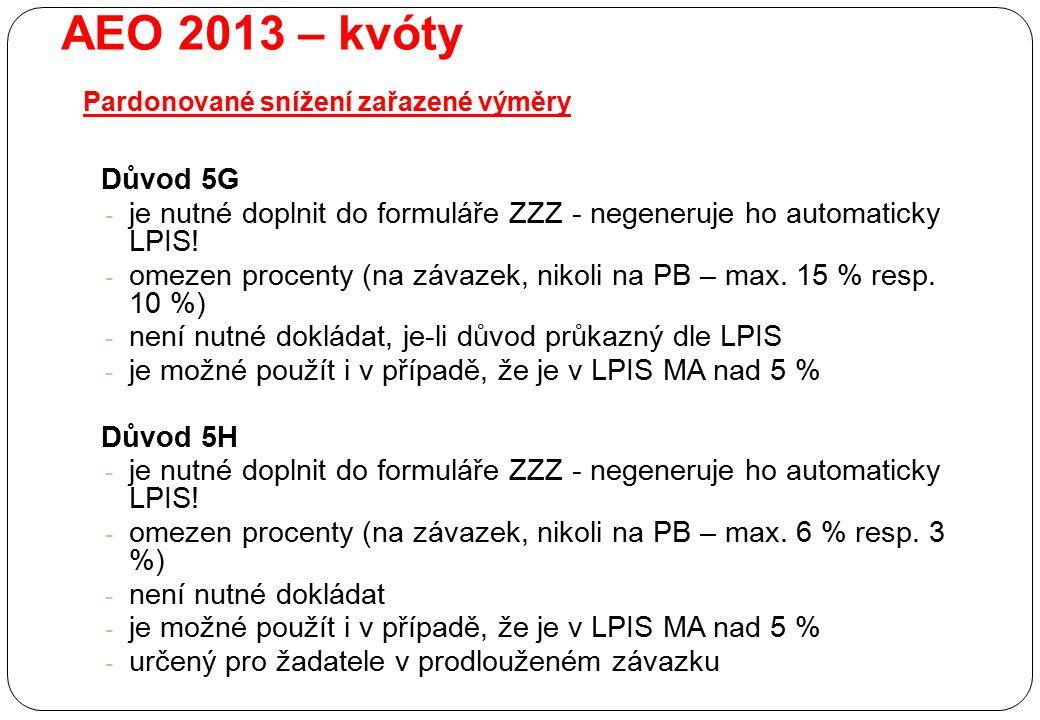 AEO 2013 – kvóty Pardonované snížení zařazené výměry Důvod 5G - je nutné doplnit do formuláře ZZZ - negeneruje ho automaticky LPIS! - omezen procenty