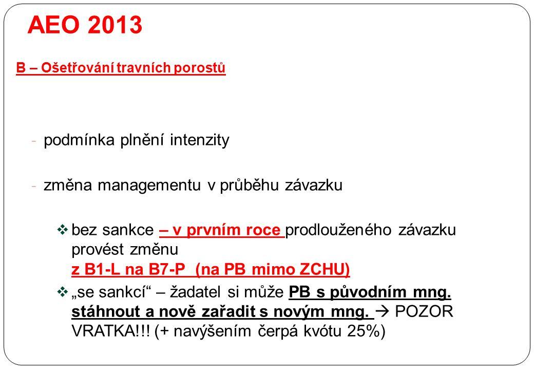 """- podmínka plnění intenzity - změna managementu v průběhu závazku  bez sankce – v prvním roce prodlouženého závazku provést změnu z B1-L na B7-P (na PB mimo ZCHU)  """"se sankcí – žadatel si může PB s původním mng."""