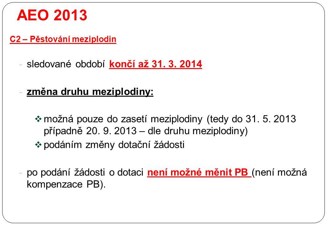 - sledované období končí až 31. 3. 2014 - změna druhu meziplodiny:  možná pouze do zasetí meziplodiny (tedy do 31. 5. 2013 případně 20. 9. 2013 – dle