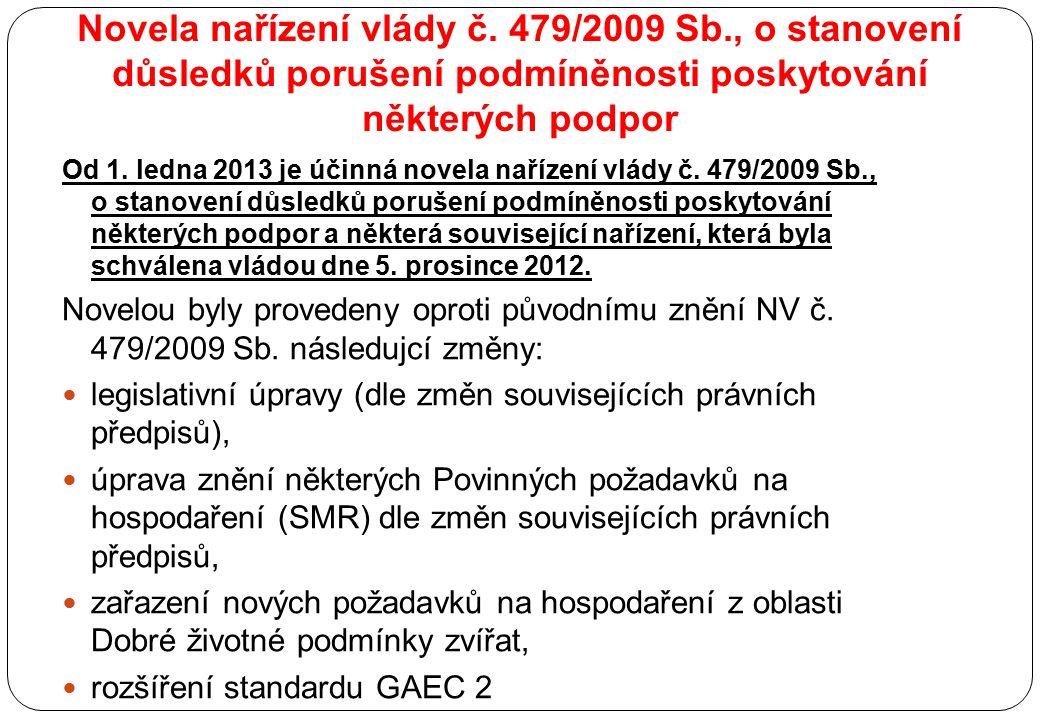 Novela nařízení vlády č. 479/2009 Sb., o stanovení důsledků porušení podmíněnosti poskytování některých podpor Od 1. ledna 2013 je účinná novela naříz