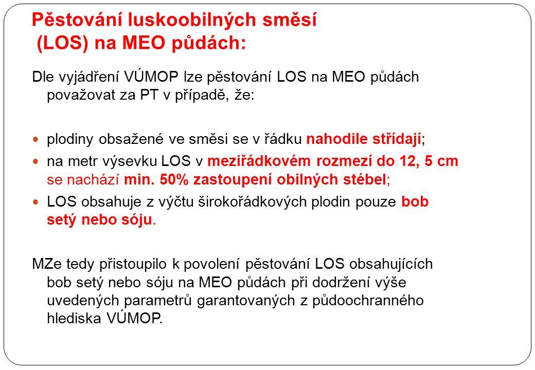 Pěstování luskoobilných směsí (LOS) na MEO půdách: Dle vyjádření VÚMOP lze pěstování LOS na MEO půdách považovat za PT v případě, že: plodiny obsažené