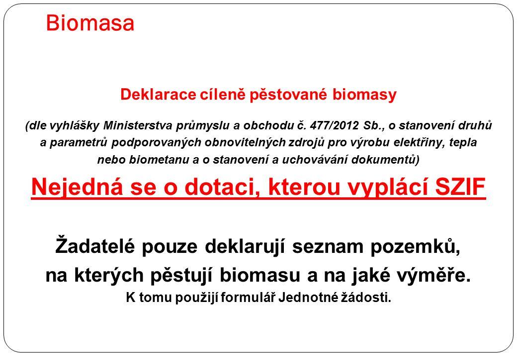 Biomasa Deklarace cíleně pěstované biomasy (dle vyhlášky Ministerstva průmyslu a obchodu č. 477/2012 Sb., o stanovení druhů a parametrů podporovaných