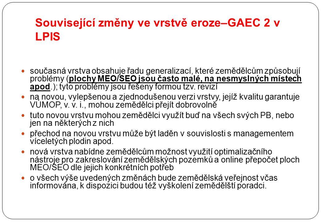 Související změny ve vrstvě eroze–GAEC 2 v LPIS současná vrstva obsahuje řadu generalizací, které zemědělcům způsobují problémy (plochy MEO/SEO jsou č