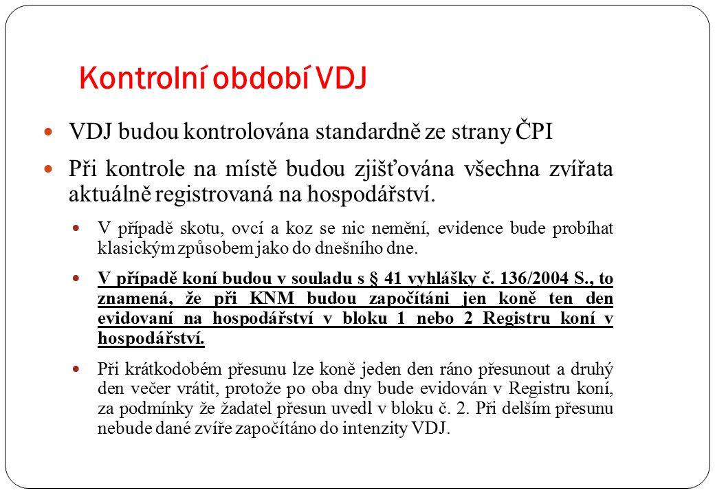 Kontrolní období VDJ VDJ budou kontrolována standardně ze strany ČPI Při kontrole na místě budou zjišťována všechna zvířata aktuálně registrovaná na hospodářství.