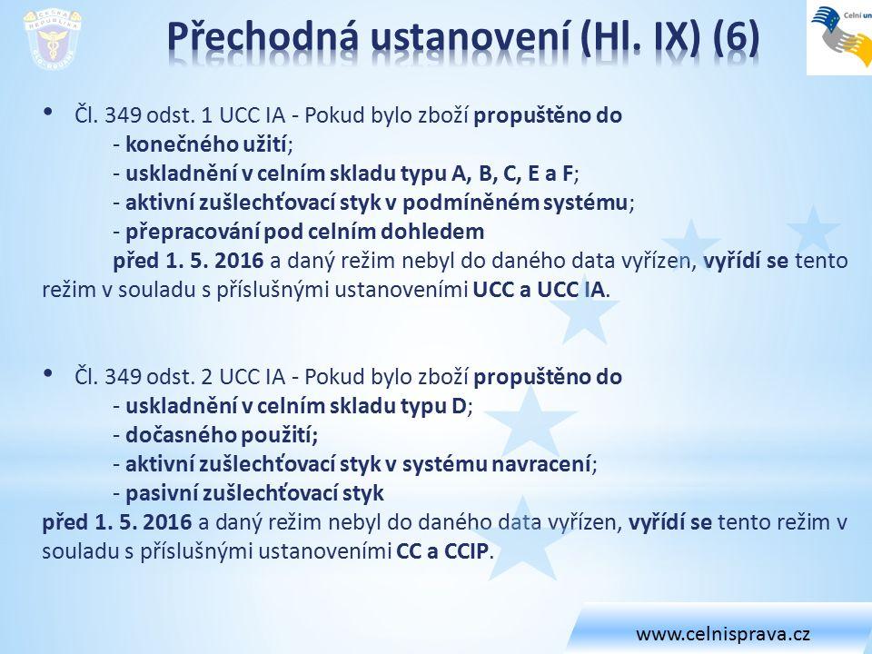 Čl. 349 odst. 1 UCC IA - Pokud bylo zboží propuštěno do - konečného užití; - uskladnění v celním skladu typu A, B, C, E a F; - aktivní zušlechťovací s