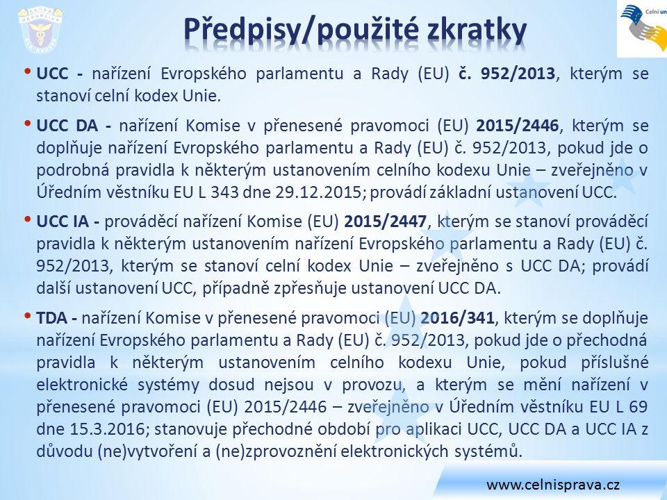 UCC - nařízení Evropského parlamentu a Rady (EU) č. 952/2013, kterým se stanoví celní kodex Unie. UCC DA - nařízení Komise v přenesené pravomoci (EU)