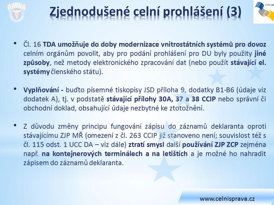 Čl. 16 TDA umožňuje do doby modernizace vnitrostátních systémů pro dovoz celním orgánům povolit, aby pro podání prohlášení pro DU byly použity jiné zp