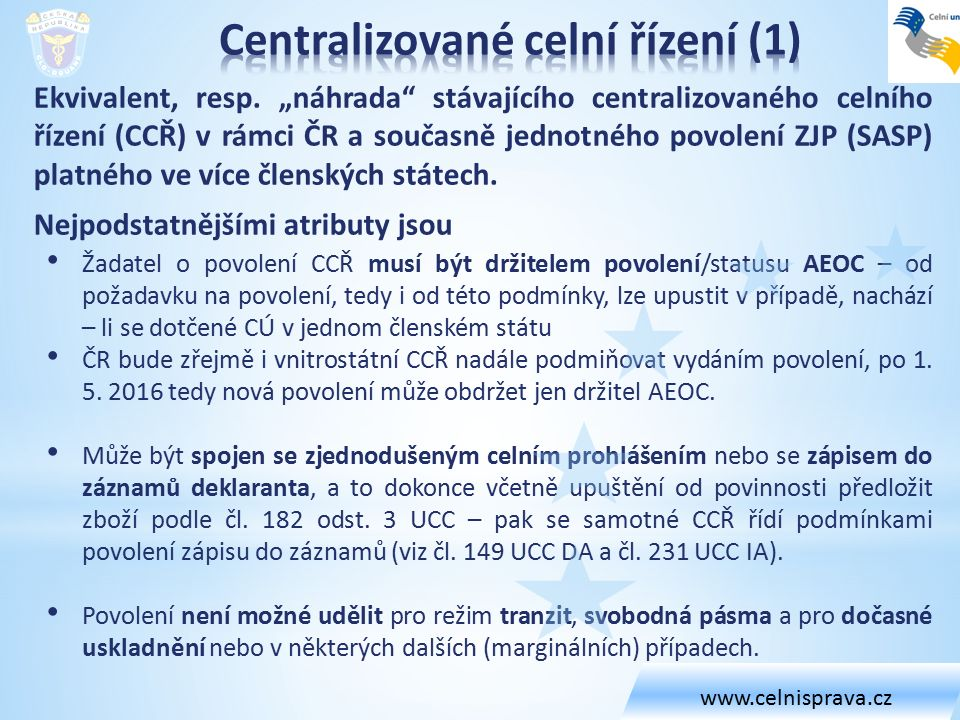 """Ekvivalent, resp. """"náhrada"""" stávajícího centralizovaného celního řízení (CCŘ) v rámci ČR a současně jednotného povolení ZJP (SASP) platného ve více čl"""