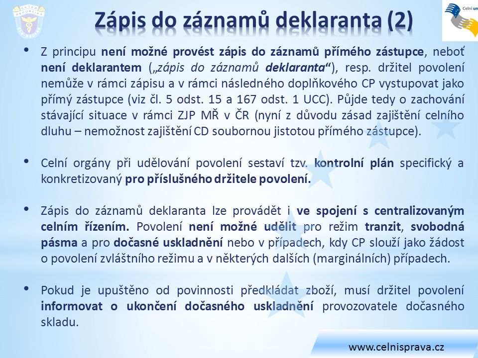 """Z principu není možné provést zápis do záznamů přímého zástupce, neboť není deklarantem (""""zápis do záznamů deklaranta""""), resp. držitel povolení nemůže"""