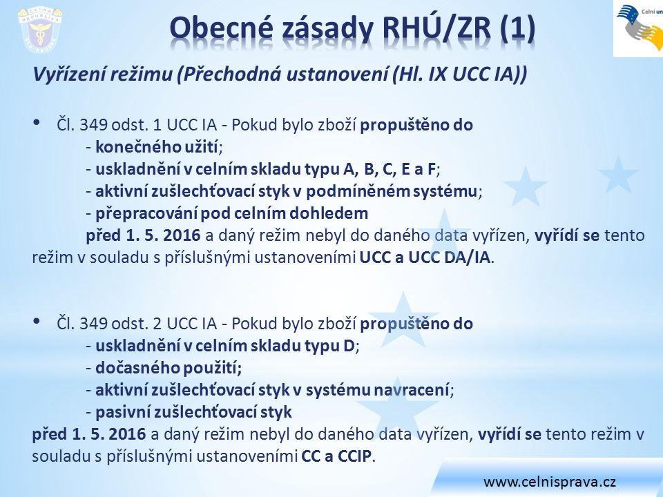 Vyřízení režimu (Přechodná ustanovení (Hl. IX UCC IA)) Čl. 349 odst. 1 UCC IA - Pokud bylo zboží propuštěno do - konečného užití; - uskladnění v celní