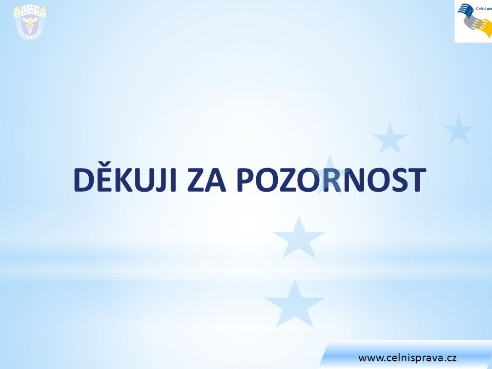 DĚKUJI ZA POZORNOST www.celnisprava.cz