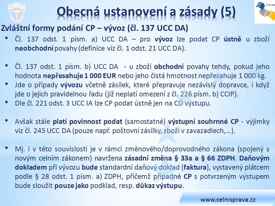 Zvláštní formy podání CP – vývoz (čl. 137 UCC DA) Čl. 137 odst. 1 písm. a) UCC DA – pro vývoz lze podat CP ústně u zboží neobchodní povahy (definice v