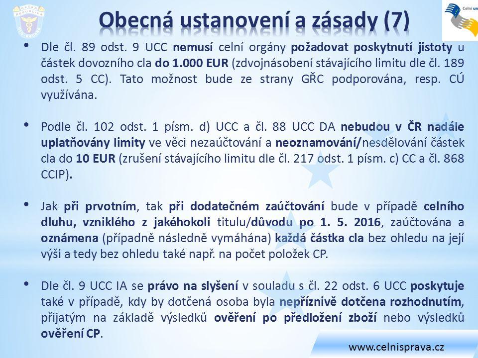 Dle čl. 89 odst. 9 UCC nemusí celní orgány požadovat poskytnutí jistoty u částek dovozního cla do 1.000 EUR (zdvojnásobení stávajícího limitu dle čl.