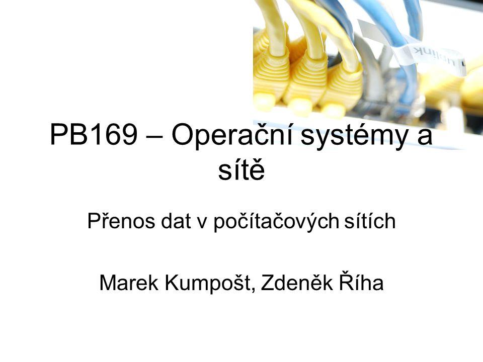 PB169 – Operační systémy a sítě Přenos dat v počítačových sítích Marek Kumpošt, Zdeněk Říha
