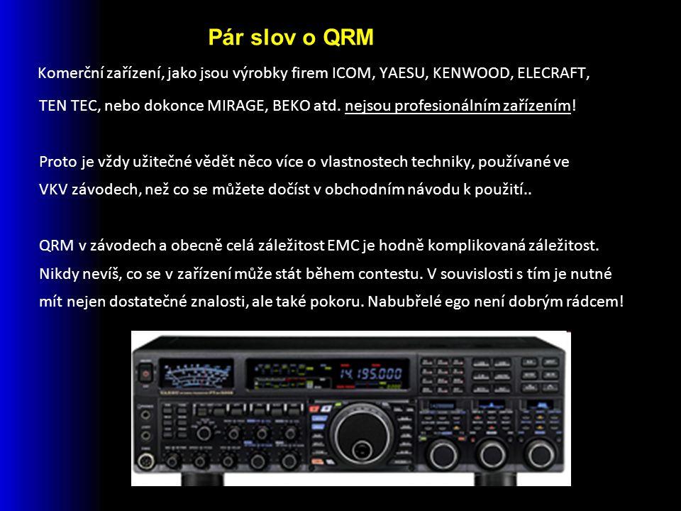 Komerční zařízení, jako jsou výrobky firem ICOM, YAESU, KENWOOD, ELECRAFT, TEN TEC, nebo dokonce MIRAGE, BEKO atd.