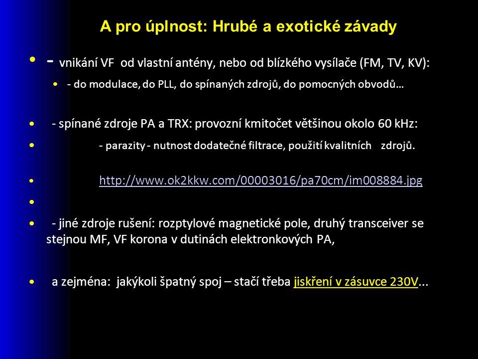 - vnikání VF od vlastní antény, nebo od blízkého vysílače (FM, TV, KV): - do modulace, do PLL, do spínaných zdrojů, do pomocných obvodů… - spínané zdroje PA a TRX: provozní kmitočet většinou okolo 60 kHz: - parazity - nutnost dodatečné filtrace, použití kvalitních zdrojů.