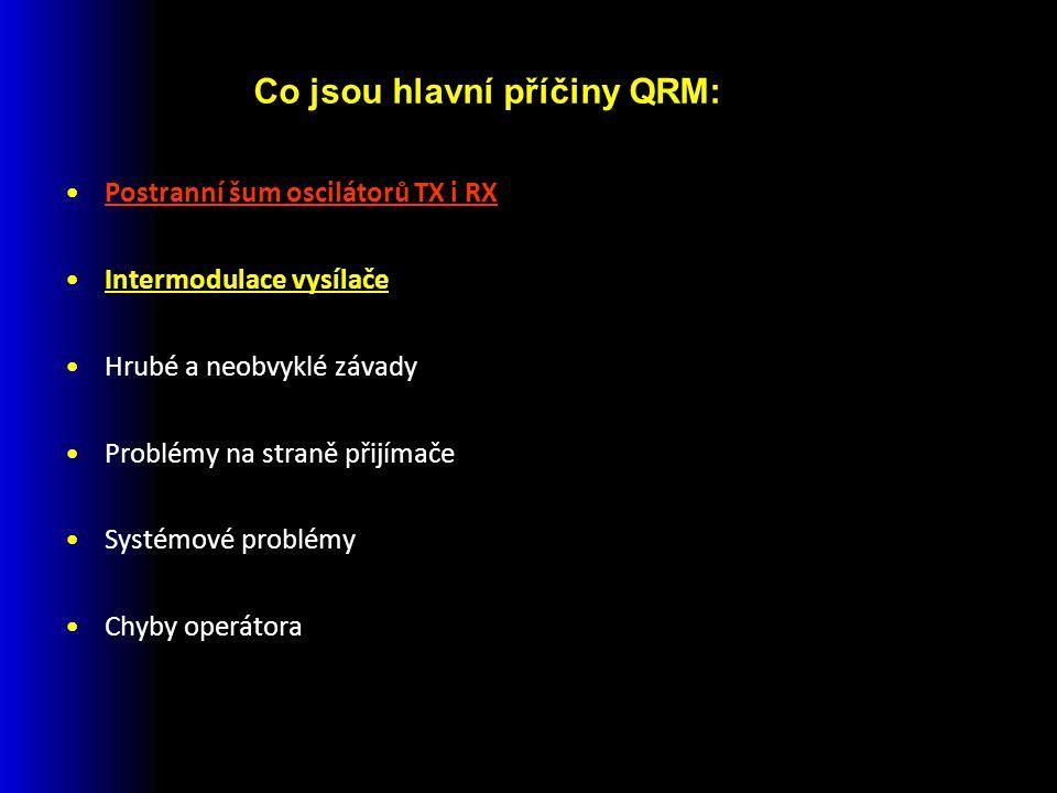 Postranní šum oscilátorů TX i RX Intermodulace vysílače Hrubé a neobvyklé závady Problémy na straně přijímače Systémové problémy Chyby operátora Co jsou hlavní příčiny QRM: