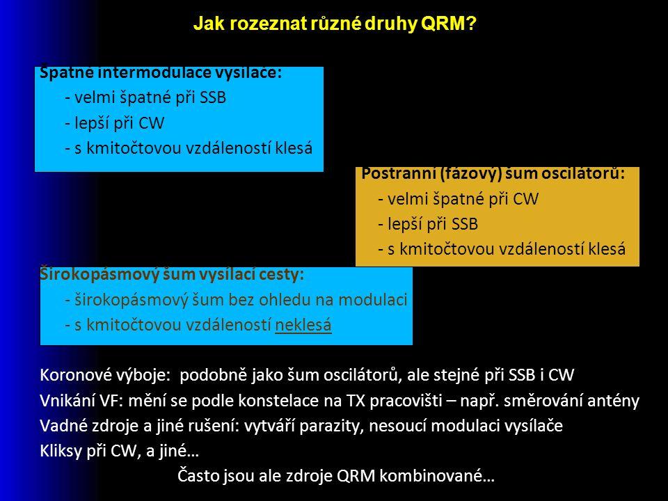 Špatné intermodulace vysílače: - velmi špatné při SSB - lepší při CW - s kmitočtovou vzdáleností klesá Postranní (fázový) šum oscilátorů: - velmi špatné při CW - lepší při SSB - s kmitočtovou vzdáleností klesá Širokopásmový šum vysílací cesty: - širokopásmový šum bez ohledu na modulaci - s kmitočtovou vzdáleností neklesá Koronové výboje: podobně jako šum oscilátorů, ale stejné při SSB i CW Vnikání VF: mění se podle konstelace na TX pracovišti – např.