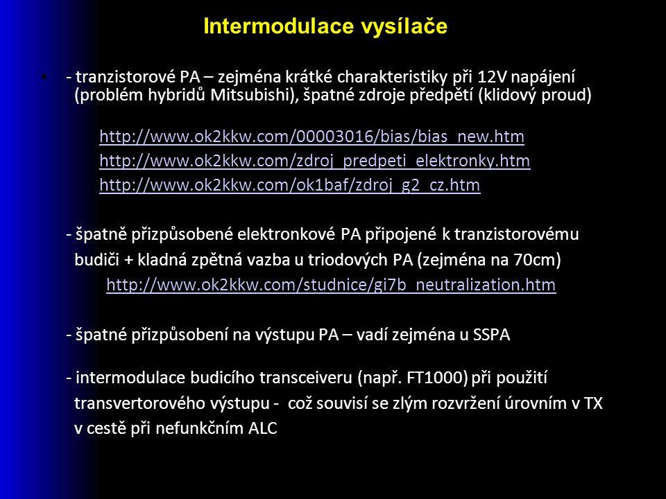 - tranzistorové PA – zejména krátké charakteristiky při 12V napájení (problém hybridů Mitsubishi), špatné zdroje předpětí (klidový proud) http://www.ok2kkw.com/00003016/bias/bias_new.htm http://www.ok2kkw.com/zdroj_predpeti_elektronky.htm http://www.ok2kkw.com/ok1baf/zdroj_g2_cz.htm - špatně přizpůsobené elektronkové PA připojené k tranzistorovému budiči + kladná zpětná vazba u triodových PA (zejména na 70cm) http://www.ok2kkw.com/studnice/gi7b_neutralization.htm - špatné přizpůsobení na výstupu PA – vadí zejména u SSPA - intermodulace budicího transceiveru (např.