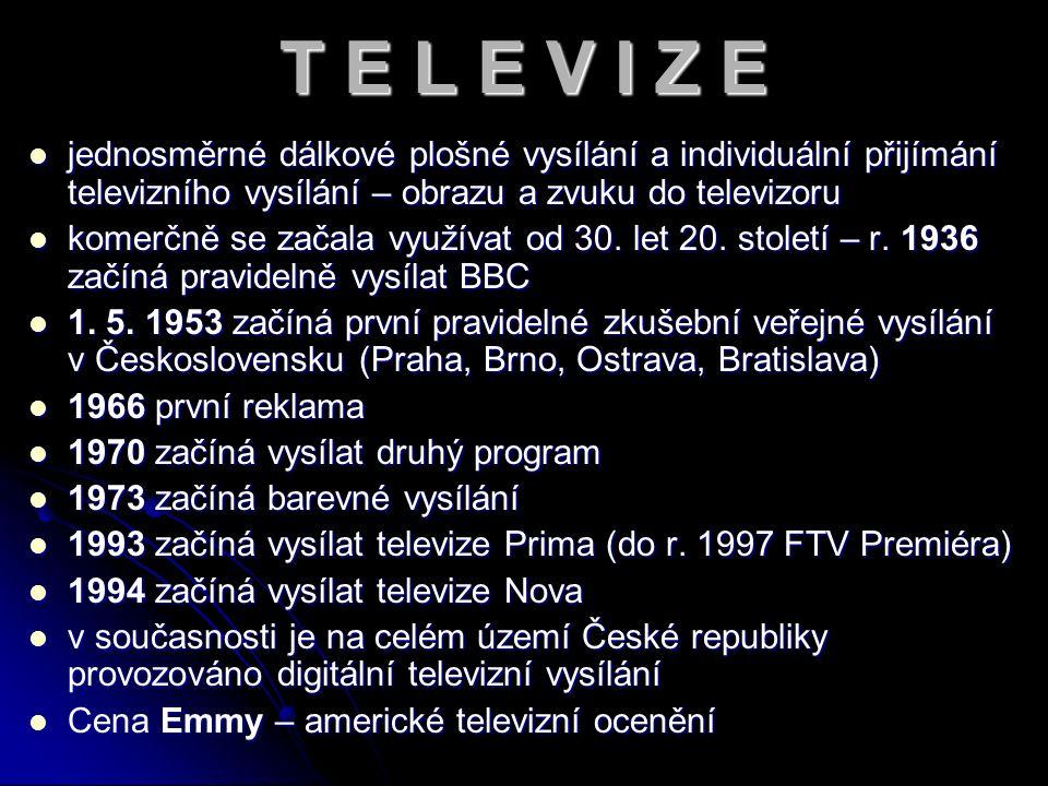 T E L E V I Z E jednosměrné dálkové plošné vysílání a individuální přijímání televizního vysílání – obrazu a zvuku do televizoru komerčně se začala využívat od 30.
