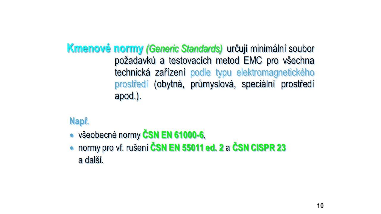 10 Kmenové normy (Generic Standards) Kmenové normy (Generic Standards) určují minimální soubor požadavků a testovacích metod EMC pro všechna technická