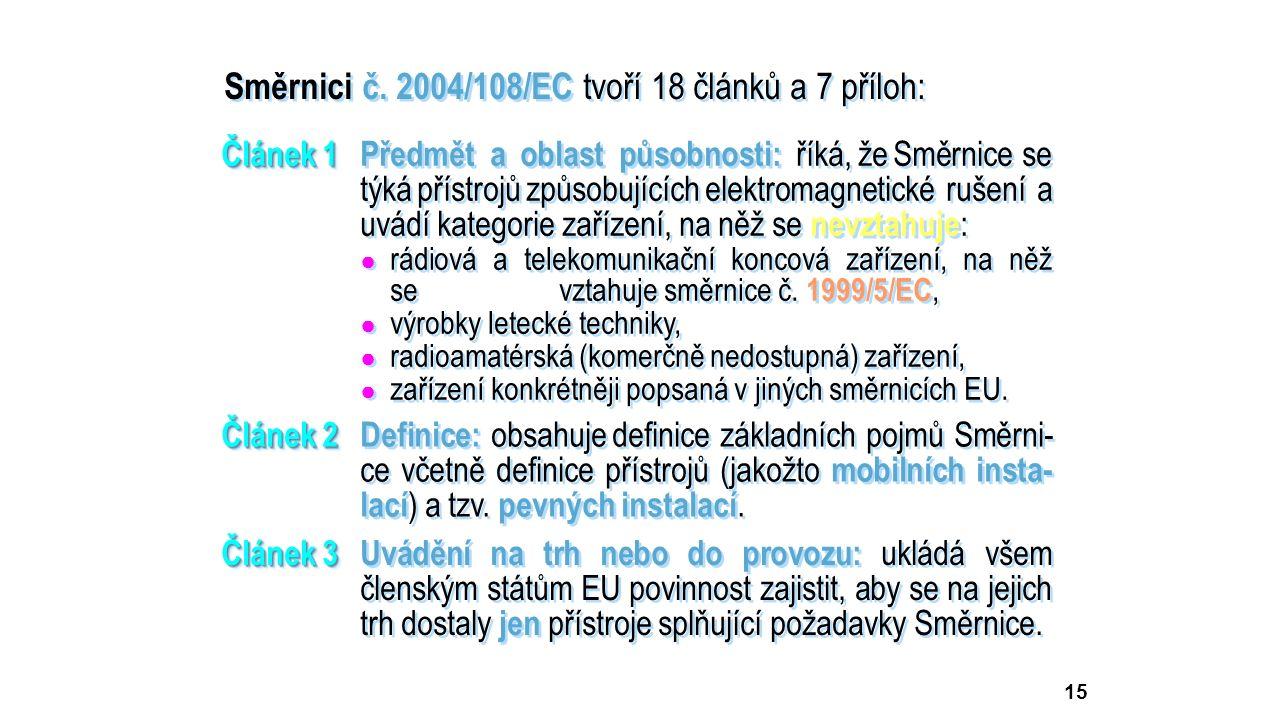 15 Směrnici č. 2004/108/EC tvoří 18 článků a 7 příloh: Článek 1 Článek 1Předmět a oblast působnosti: říká, že Směrnice se týká přístrojů způsobujících
