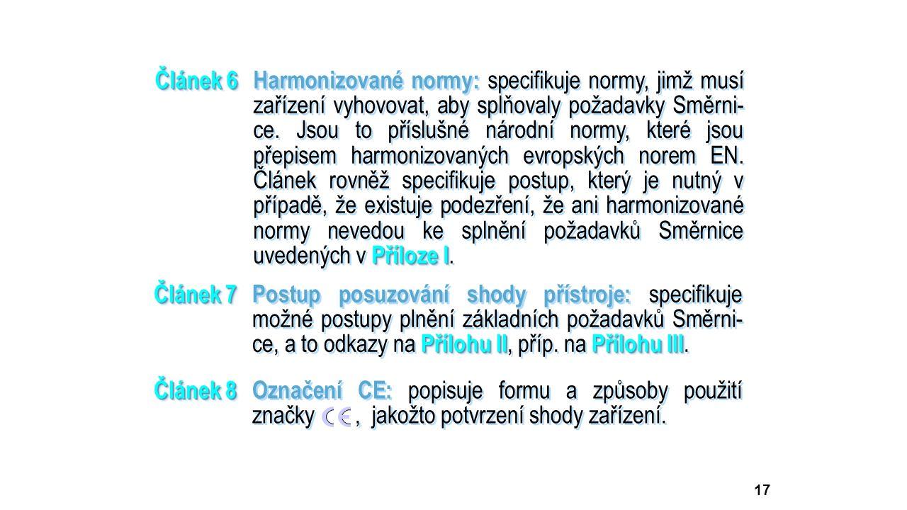 Článek 8 Článek 8Označení CE: popisuje formu a způsoby použití značky, jakožto potvrzení shody zařízení. 17 Článek 7 Přílohu IIPřílohu III Článek 7Pos
