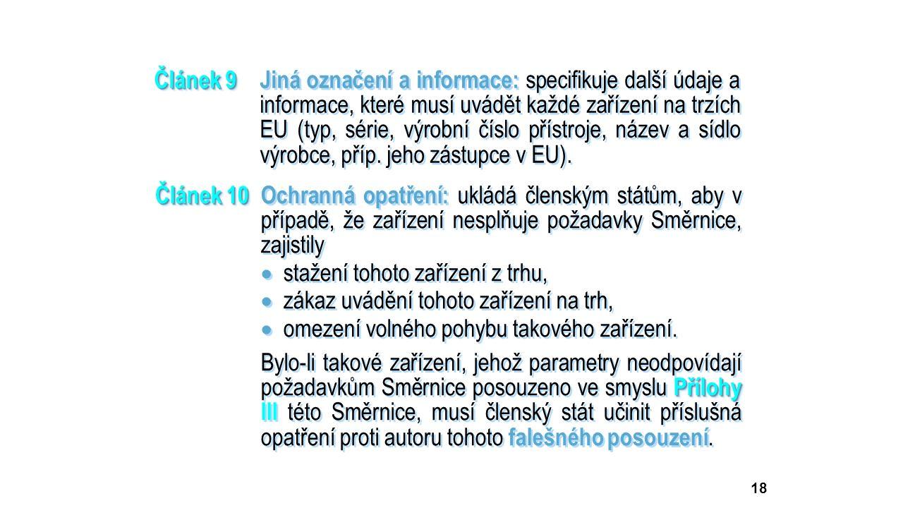 18 Článek 9 Článek 9Jiná označení a informace: specifikuje další údaje a informace, které musí uvádět každé zařízení na trzích EU (typ, série, výrobní číslo přístroje, název a sídlo výrobce, příp.
