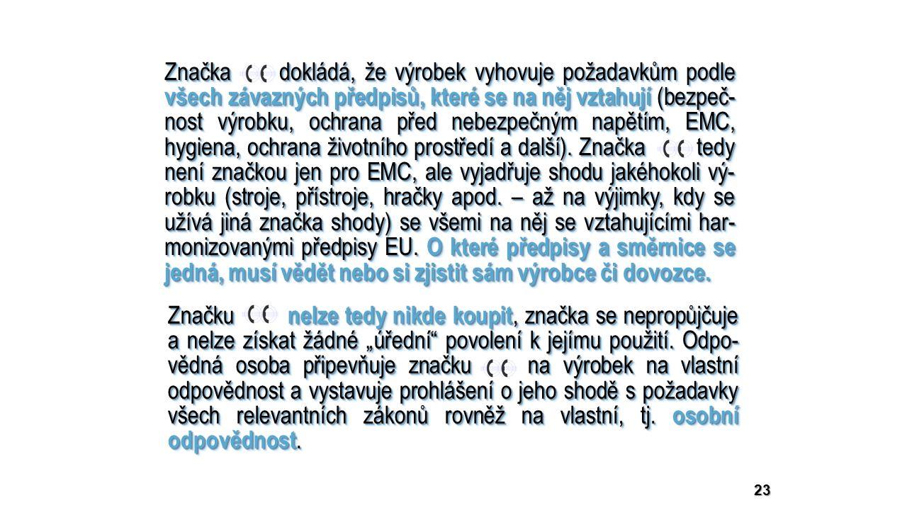 23 Značka dokládá, že výrobek vyhovuje požadavkům podle všech závazných předpisů, které se na něj vztahují (bezpeč- nost výrobku, ochrana před nebezpe