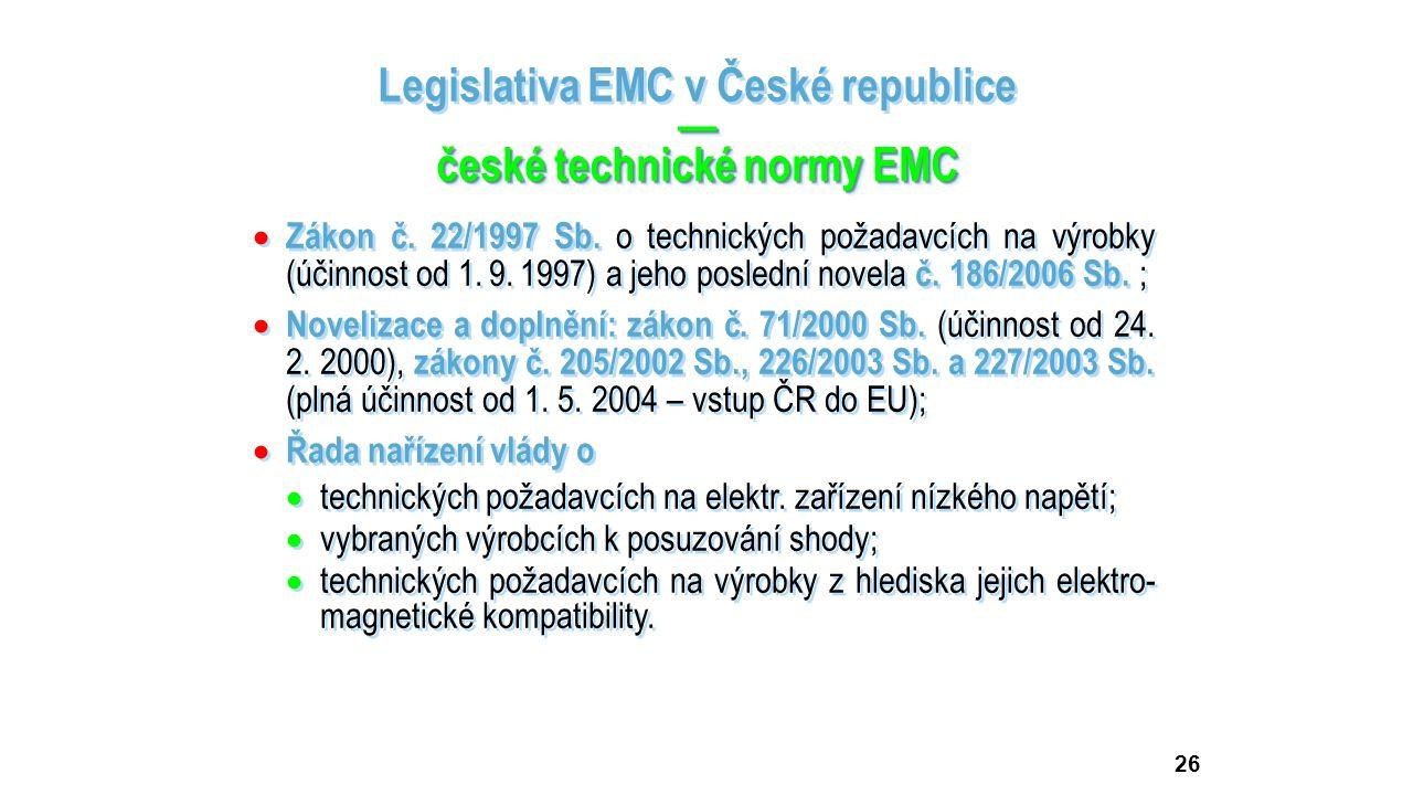 26 Legislativa EMC v České republice— české technické normy EMC Legislativa EMC v České republice— české technické normy EMC  Zákon č. 22/1997 Sb. o