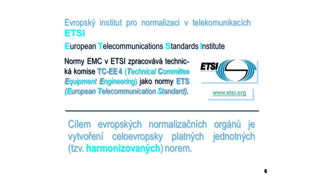 6 Evropský institut pro normalizaci v telekomunikacích ETSI E uropean T elecommunications S tandards I nstitute Evropský institut pro normalizaci v te
