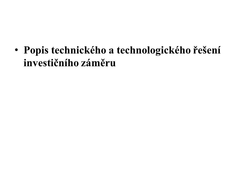 Popis technického a technologického řešení investičního záměru