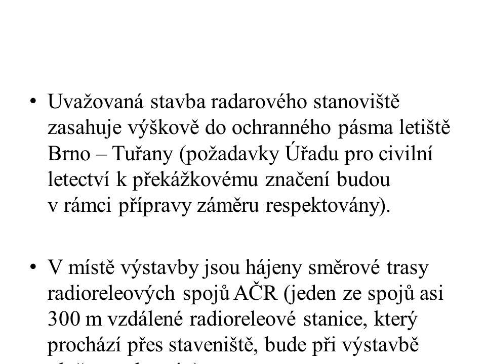 Uvažovaná stavba radarového stanoviště zasahuje výškově do ochranného pásma letiště Brno – Tuřany (požadavky Úřadu pro civilní letectví k překážkovému značení budou v rámci přípravy záměru respektovány).