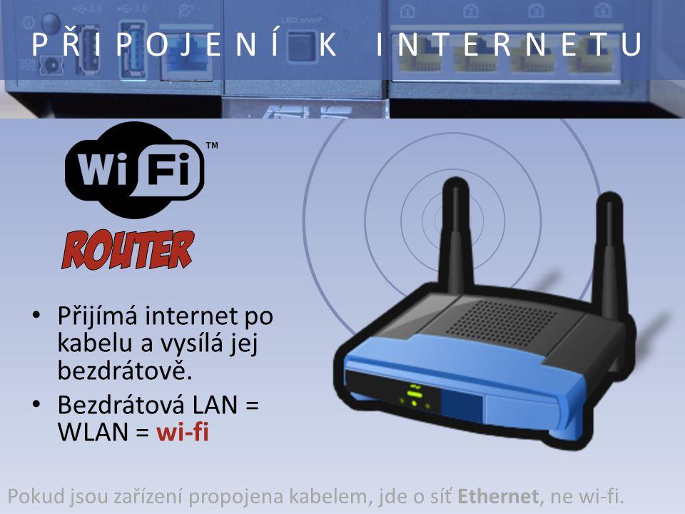Přijímá internet po kabelu a vysílá jej bezdrátově. Bezdrátová LAN = WLAN = wi-fi PŘIPOJENÍ K INTERNETU Pokud jsou zařízení propojena kabelem, jde o s