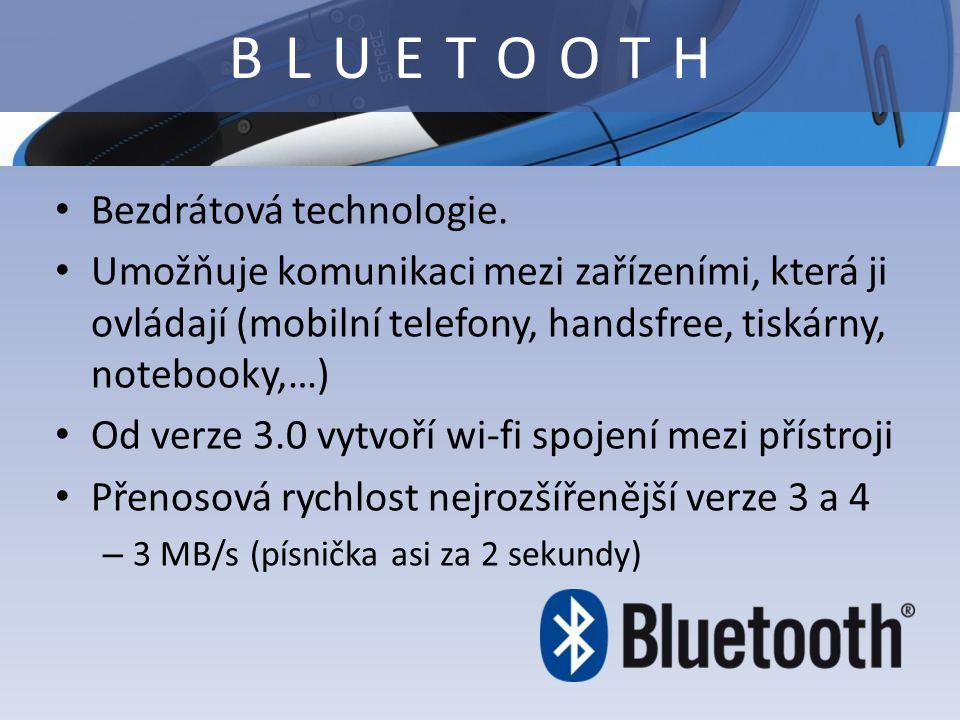Bezdrátová technologie. Umožňuje komunikaci mezi zařízeními, která ji ovládají (mobilní telefony, handsfree, tiskárny, notebooky,…) Od verze 3.0 vytvo