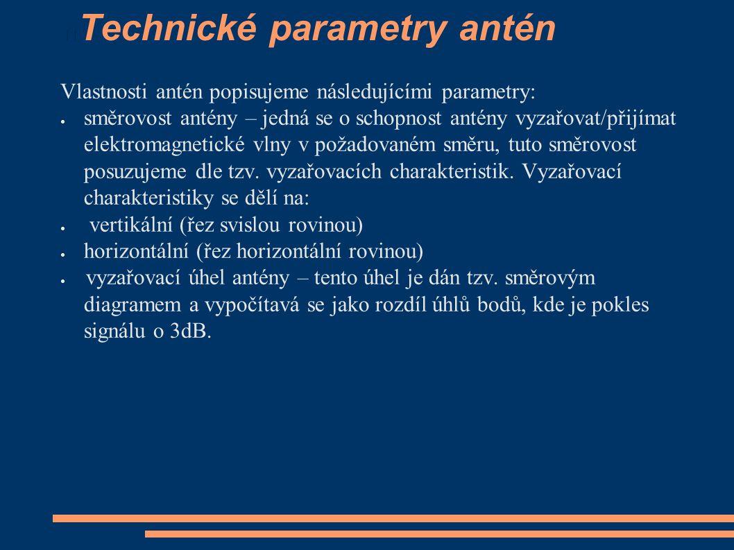 Technické parametry antén Vlastnosti antén popisujeme následujícími parametry:  směrovost antény – jedná se o schopnost antény vyzařovat/přijímat elektromagnetické vlny v požadovaném směru, tuto směrovost posuzujeme dle tzv.