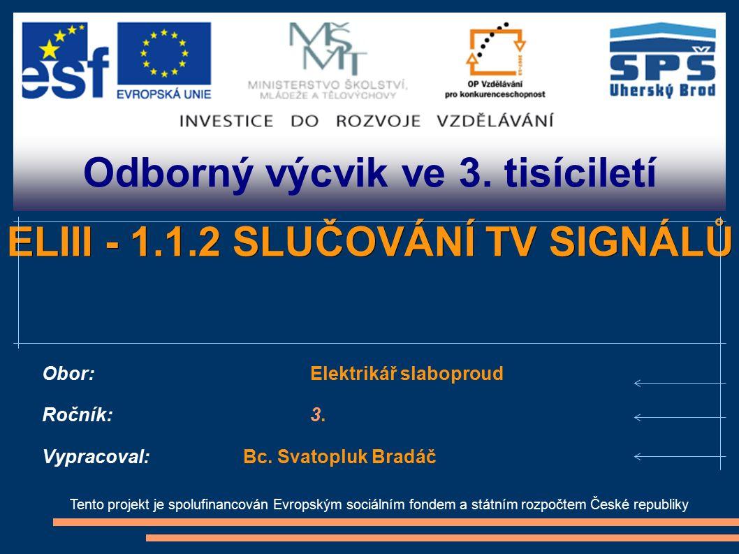 Odborný výcvik ve 3. tisíciletí Tento projekt je spolufinancován Evropským sociálním fondem a státním rozpočtem České republiky ELIII - 1.1.2 SLUČOVÁN
