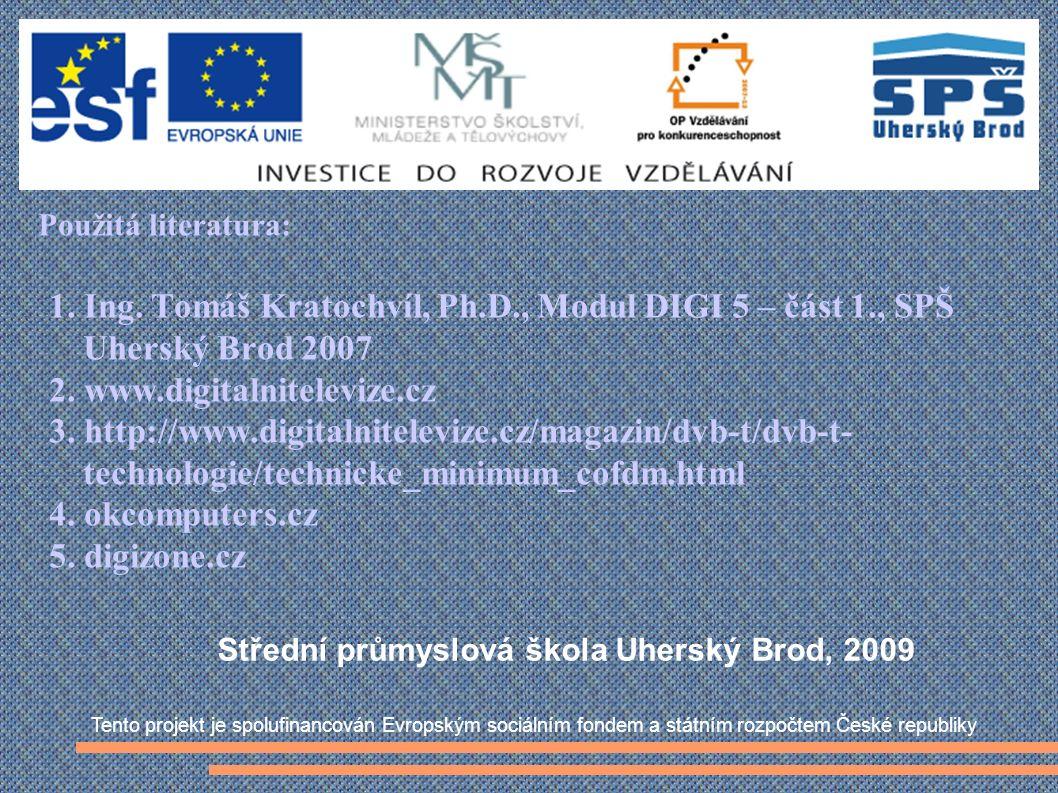 Použitá literatura: 1. Ing. Tomáš Kratochvíl, Ph.D., Modul DIGI 5 – část 1., SPŠ Uherský Brod 2007 2. www.digitalnitelevize.cz 3. http://www.digitalni