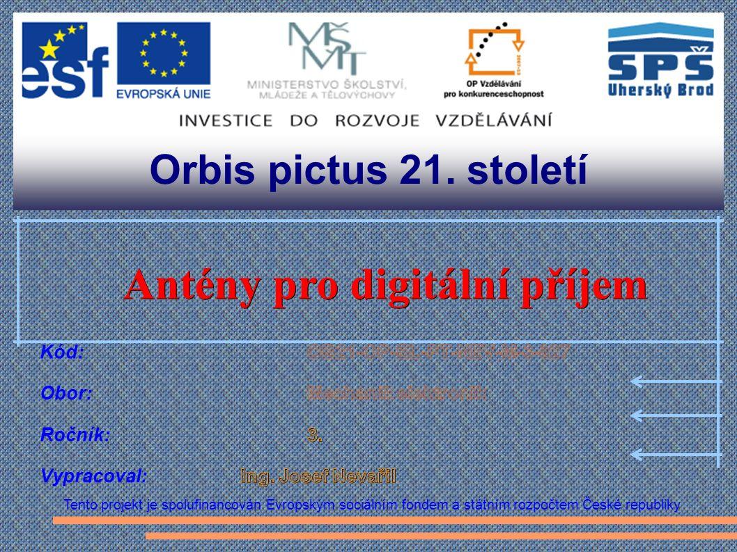 Orbis pictus 21. století Tento projekt je spolufinancován Evropským sociálním fondem a státním rozpočtem České republiky Antény pro digitální příjem