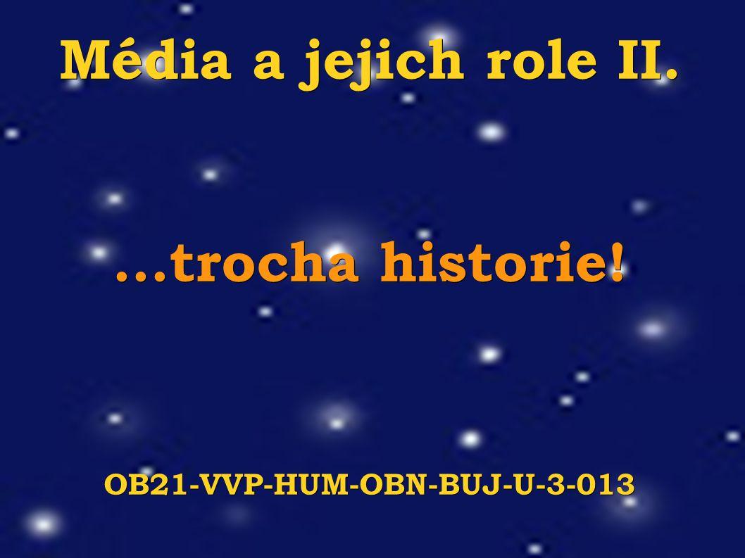 Média a jejich role II....trocha historie! OB21-VVP-HUM-OBN-BUJ-U-3-013