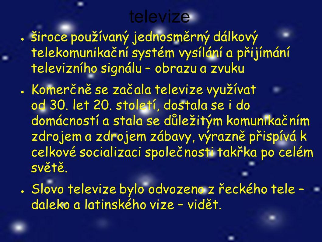 televize ● široce používaný jednosměrný dálkový telekomunikační systém vysílání a přijímání televizního signálu – obrazu a zvuku ● Komerčně se začala televize využívat od 30.